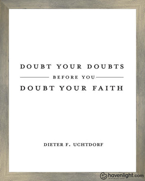Doubt Your Doubts Open Edition Print / 11 X 14 Rustic Gray Frame Art