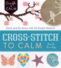 Cross-Stitch to Calm: Stitch and De-Stress