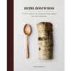 Heirloom Wood: A Modern Guide to Carving Spoons, Bowls,