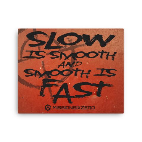 Slow Is Smooth, Smooth Is Fast Point Blank Canvas