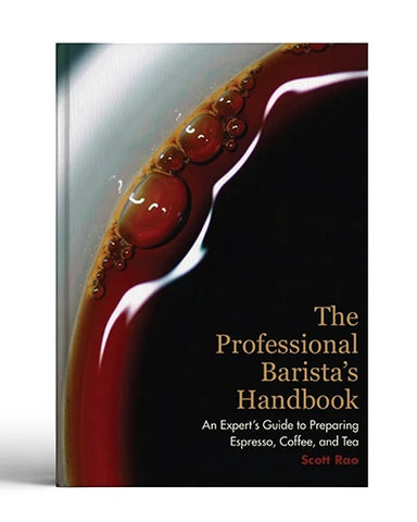 The Professional Barista's Handbook : An Expert Guide to Preparing Espresso, Coffee , and Tea