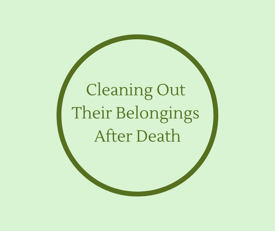 Cleaning Out Their Belongings After Death article by End of Life Expert, Barbara Karnes, RN