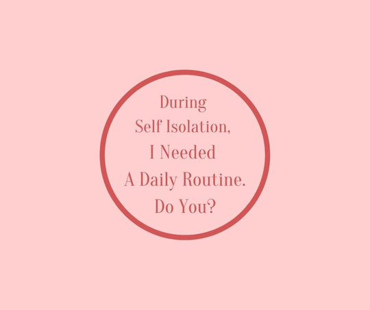 During Self Isolation, I Needed A Daily Routine. Do You? by Barbara Karnes, RN