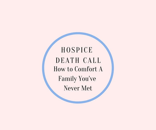 HOSPICE DEATH CALL~ How To Comfort A Family You've Never Met by Barbara Karnes RN