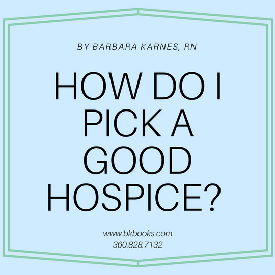 How Do I Pick A Good Hospice? by Barbara Karnes, RN  www.bkbooks.com