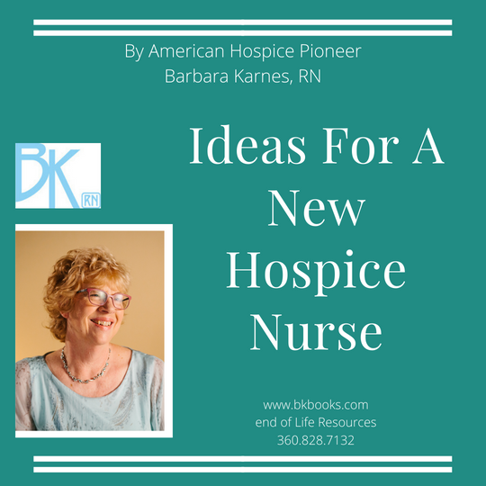 American Hospice Pioneer, Barbara Karnes, RN writes ideas for best practices for new hospice nurses as they care for the dying. www.bkbooks.com