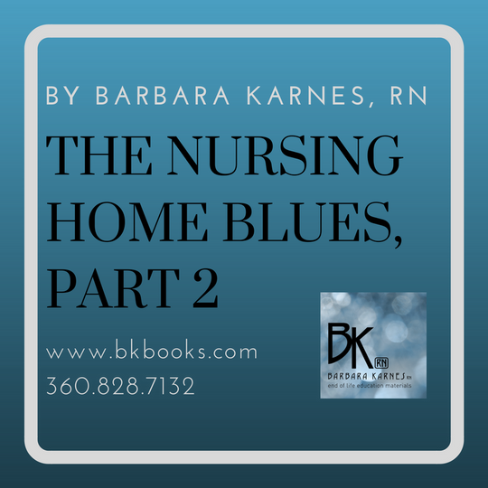 Nursing Home Blues, Part 2 by Barbara Karnes, RN