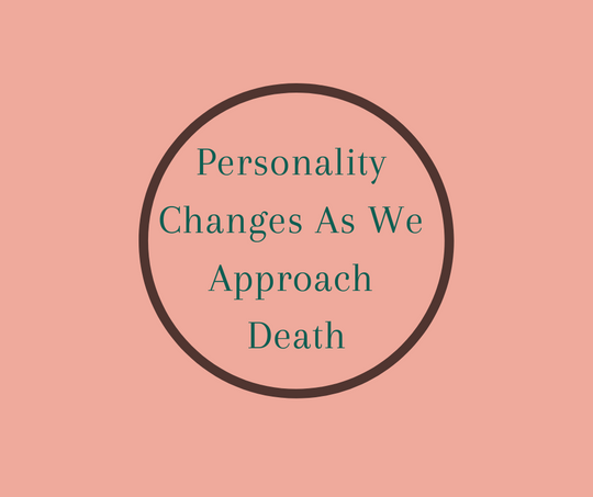 Personality Changes As We Approach Death