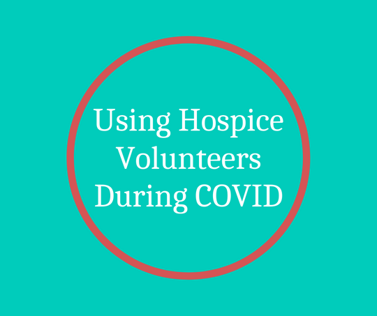 Using Hospice Volunteers During COVID article by Barbara Karnes, RN