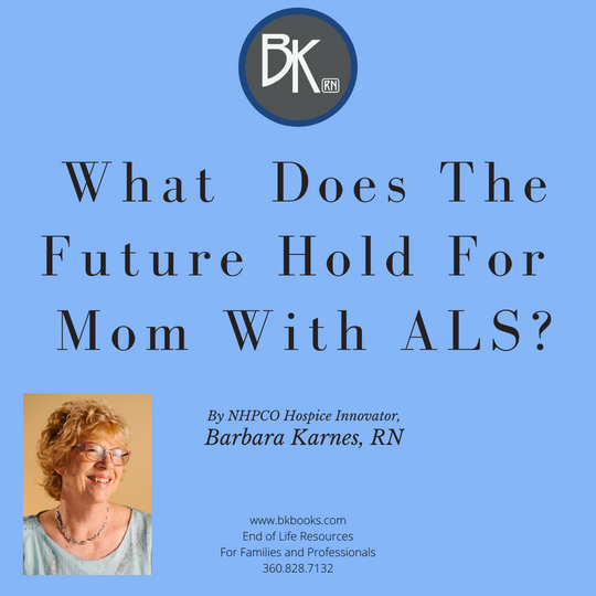 NHPCO Hospice Innovator, Barbara Karnes, RN writes about caring for a patient with ALS as they approach end of life, and the dying experience. www.bkbooks.com
