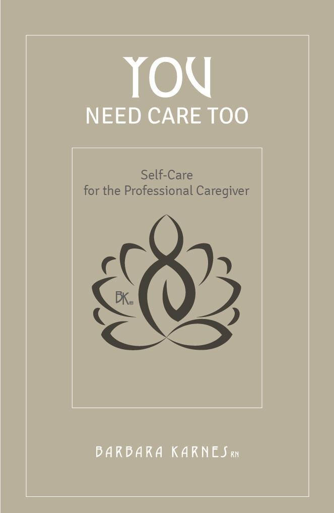 Booklet - You Need Care Too: Self Care For The Professional Caregiver This booklet is filled with ideas and guidance for the nurse, social worker, nurse's aide, chaplain, physician, end of life doula, or Eleventh Hour volunteer. Anyone who is immersed in the responsibilities of supporting, educating, and guiding a person and their family through the dying experience can find insight into making their work healthier.