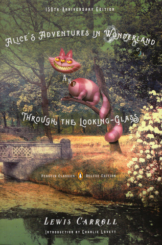 Alice's Adventures in Wonderland and Through the Looking Glass 150th Anniversary Edition
