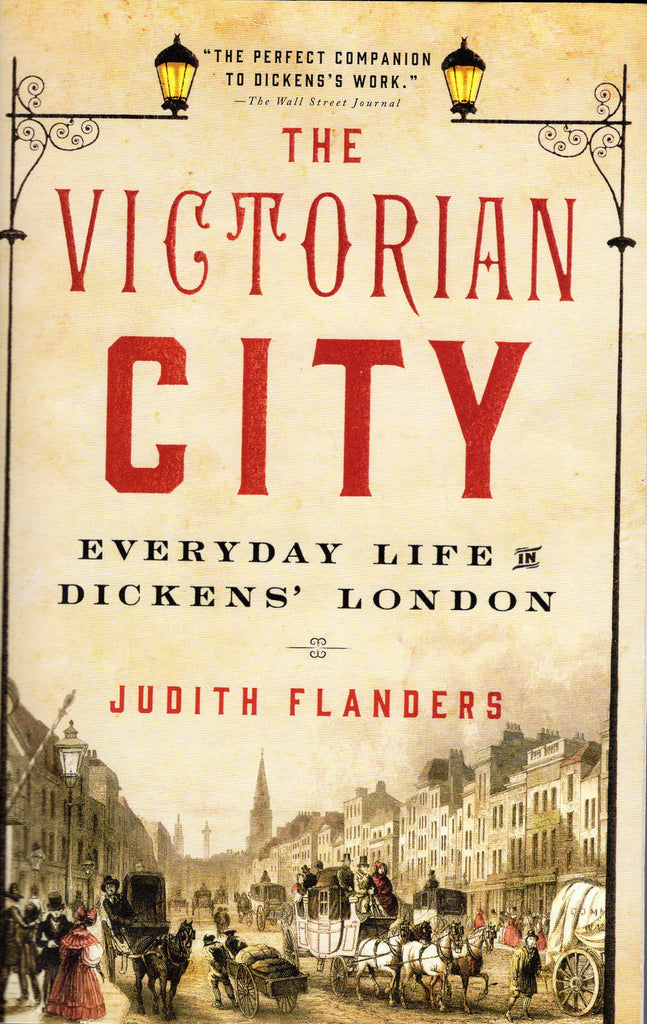 The Victorian City: Everyday Life in Dickens' London