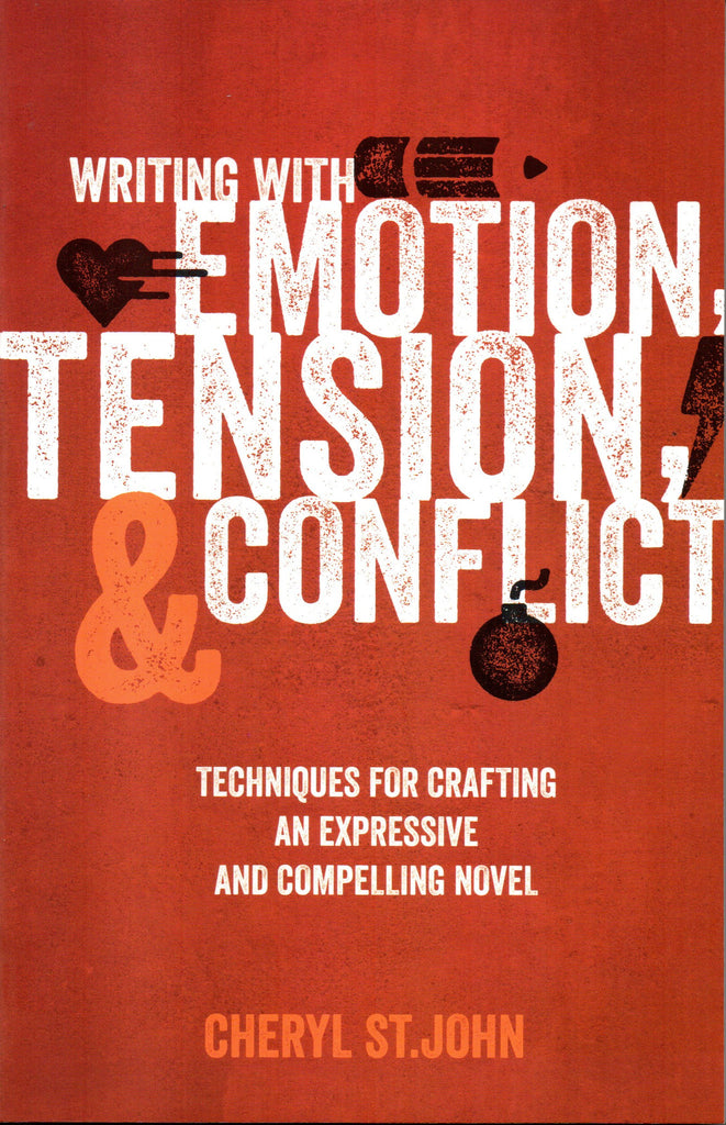 Writing With Emotion, Tension, and Conflict: Techniques for Crafting an Expressive and Compelling Novel