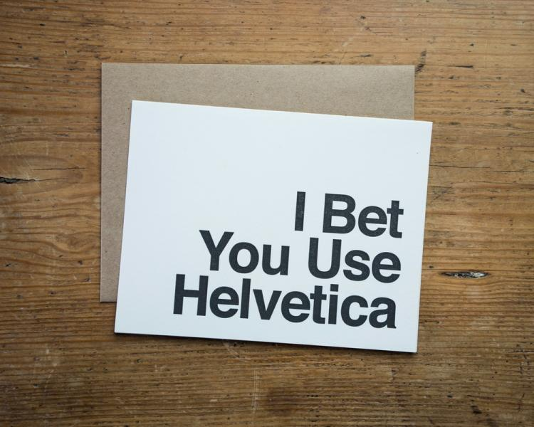 I Bet You Use Helvetica