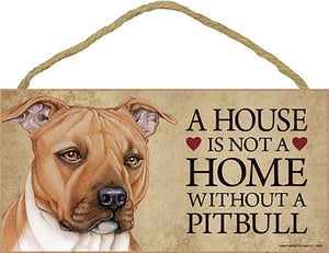 House Is Not A Home Without A Pitbull Dog wood  Plaque Sign