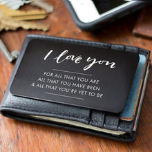 Load image into Gallery viewer, I Love You, for All That You Are Metal Wallet Insert Card | Wallet Card Insert Gift for Him, Husband & Boyfriend Anniversary Gift
