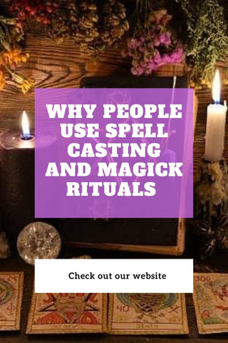 Why People Use Spell Casting And Magick Rituals