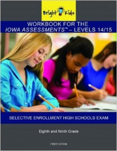 Iowa Assessments Levels 14/15 & The Chicago Selective Enrollment High Schools Exam Workbook (8th & 9th Grade) book