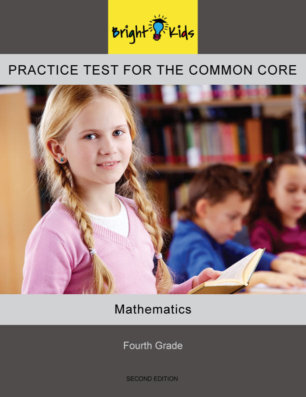 Bright Kids Practice Test for the Common Core -- Fourth Grade -- Mathematics -- Second Edition