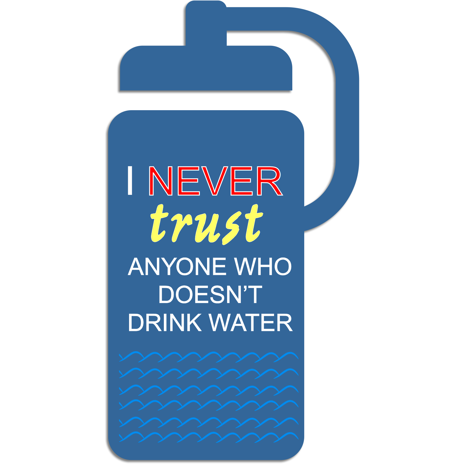 I never trust anyone who doesn't drink water