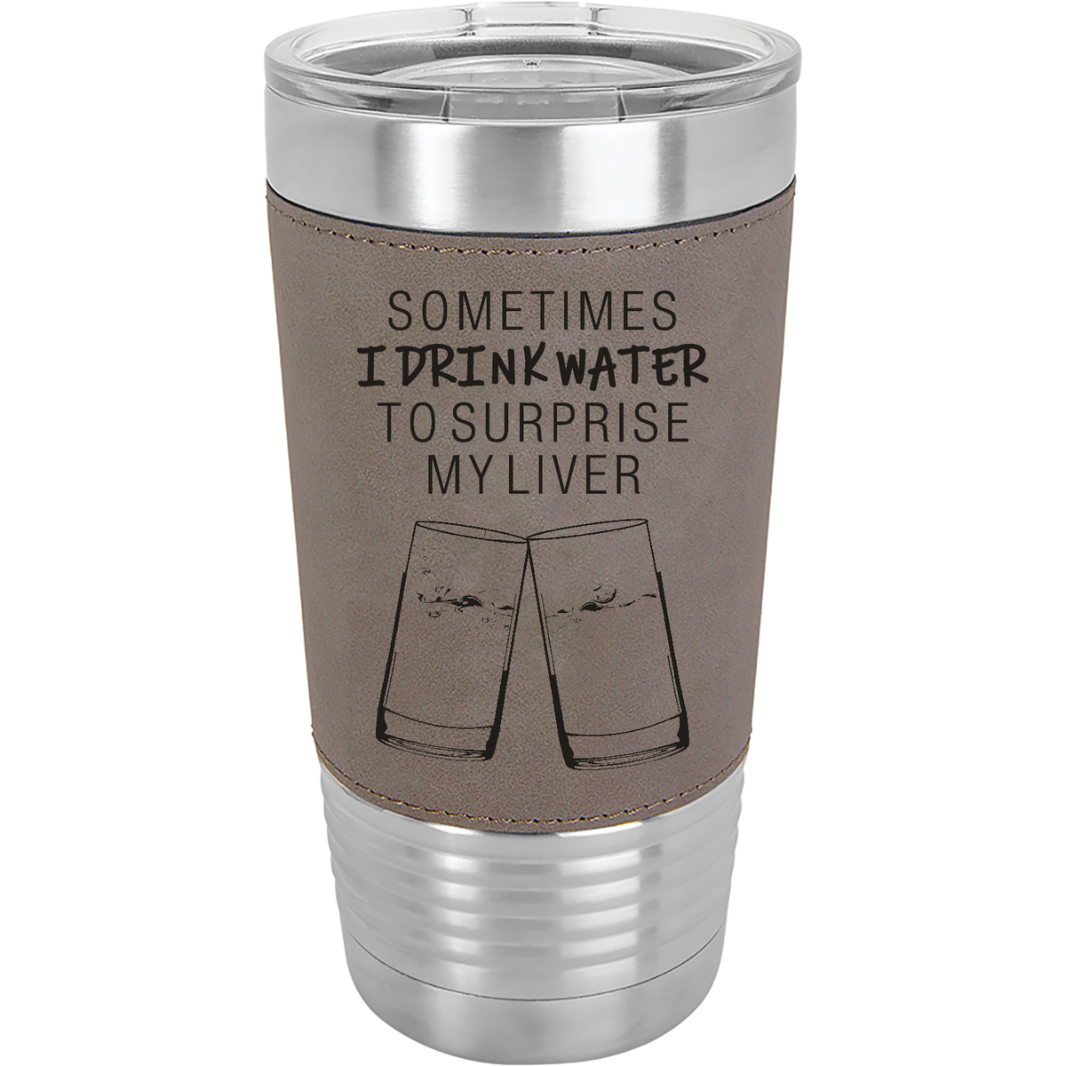 Sometime I drink water to surprise my liver - 20oz. Leatherette Tumber with Clear Lid
