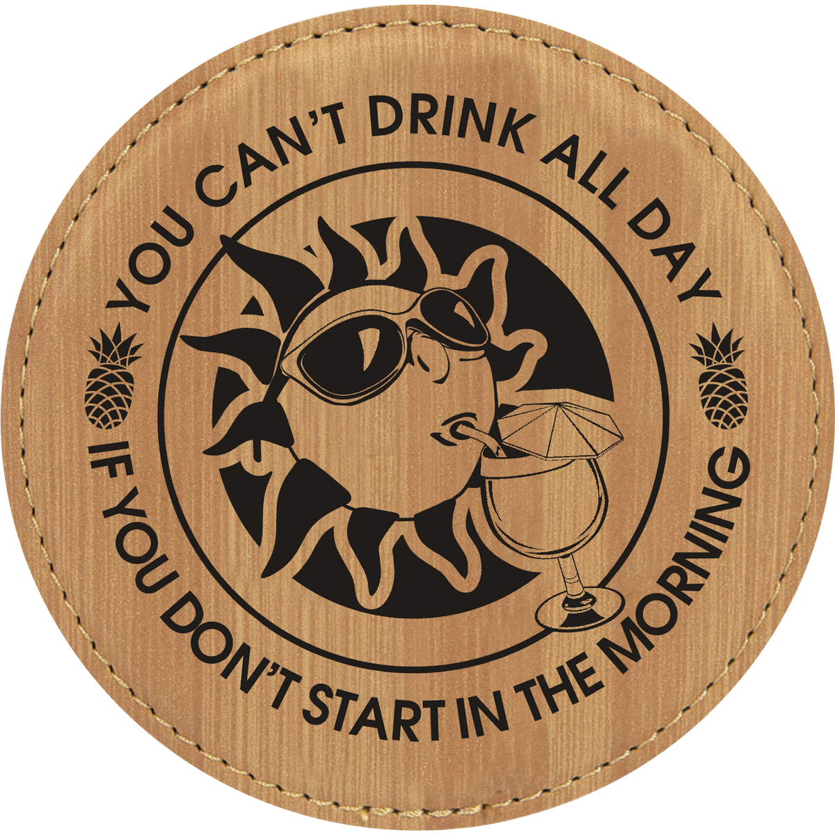 You Can't Drink All Day If You Don't Start In The Morning - Leatherette Round Coasters (Set of 6)