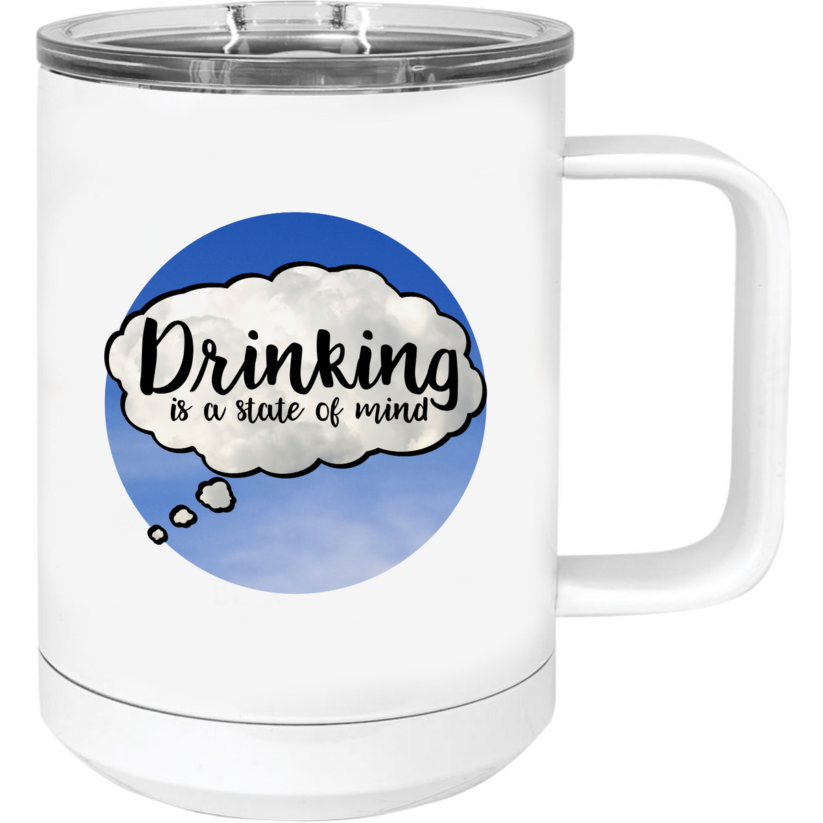 Drinking is a state of mind - 15oz. Travel Mug with Sliding Lid