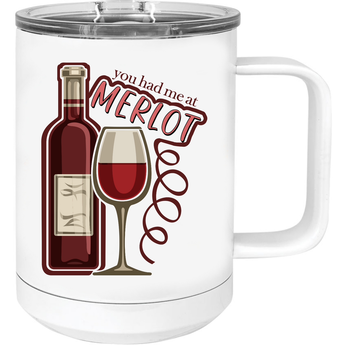 You had me at Merlot - 15oz. Travel Mug with Sliding Lid