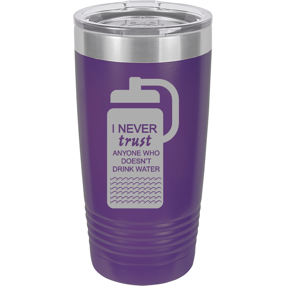 I never trust anyone who doesn't drink water - 20oz. Engraved Tumbler with Clear Lid