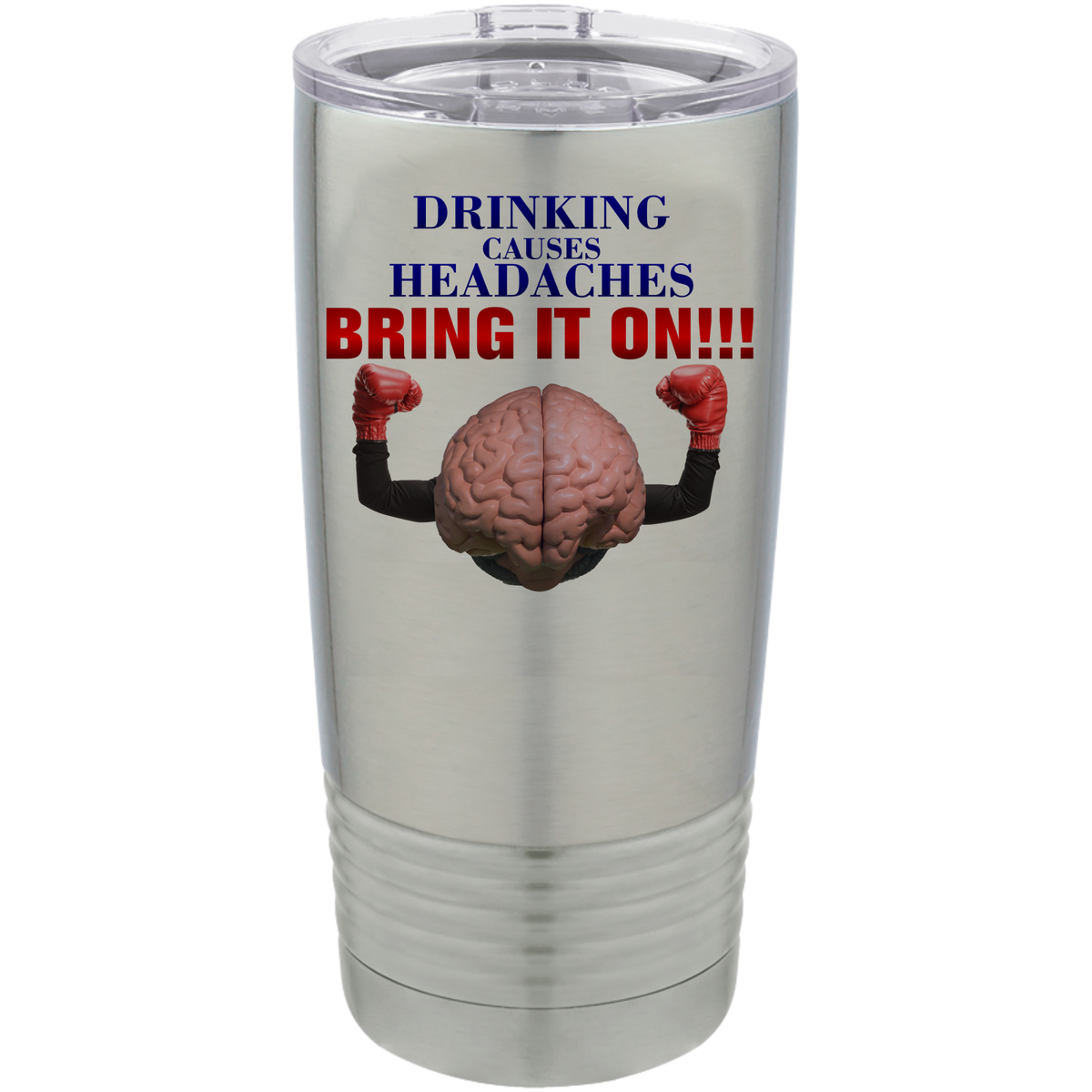 Drinking causes headaches, bring it on!!! - 20oz. Tumbler with Clear Lid