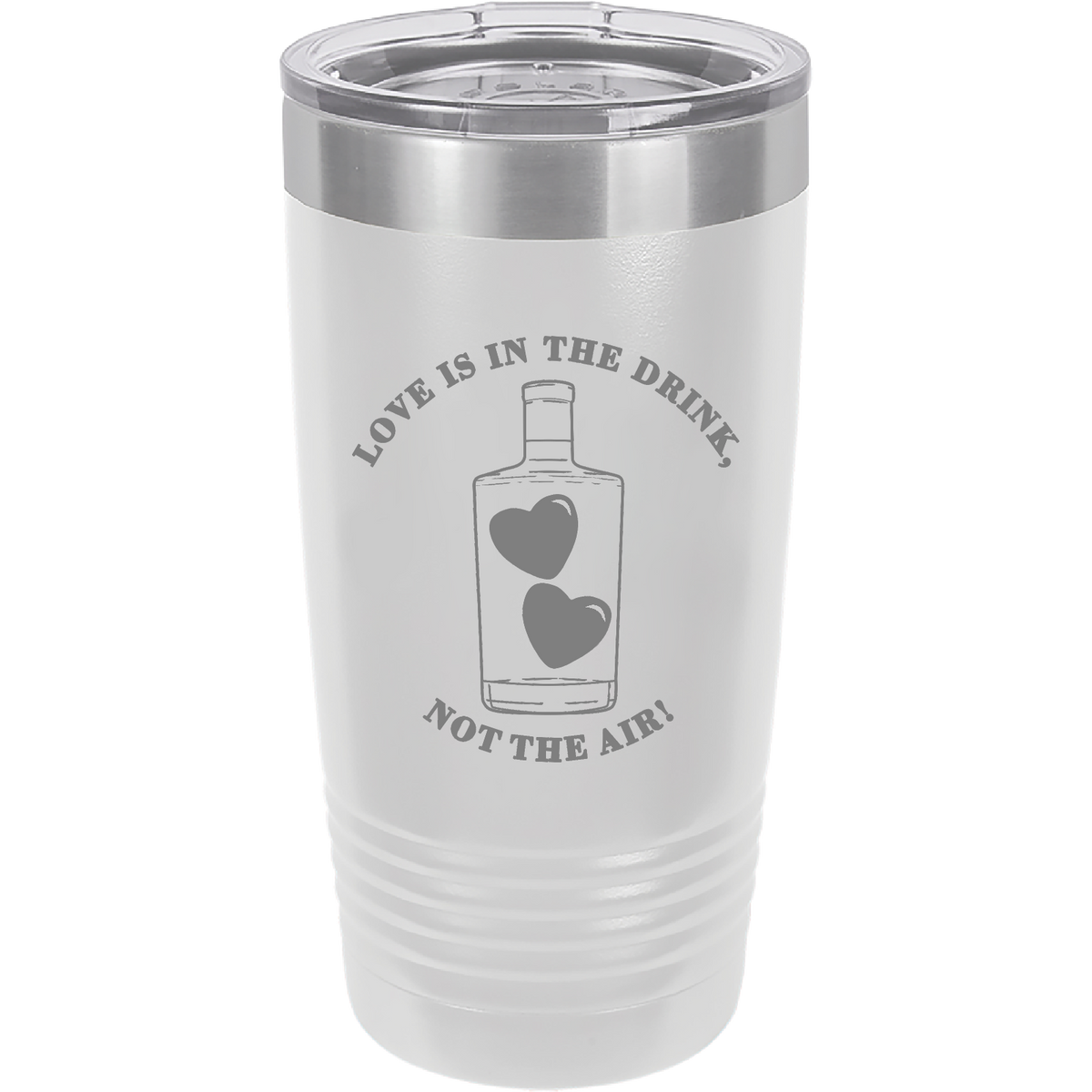 Love is in the drink, not the air - 20oz. Engraved Tumbler with Clear Lid