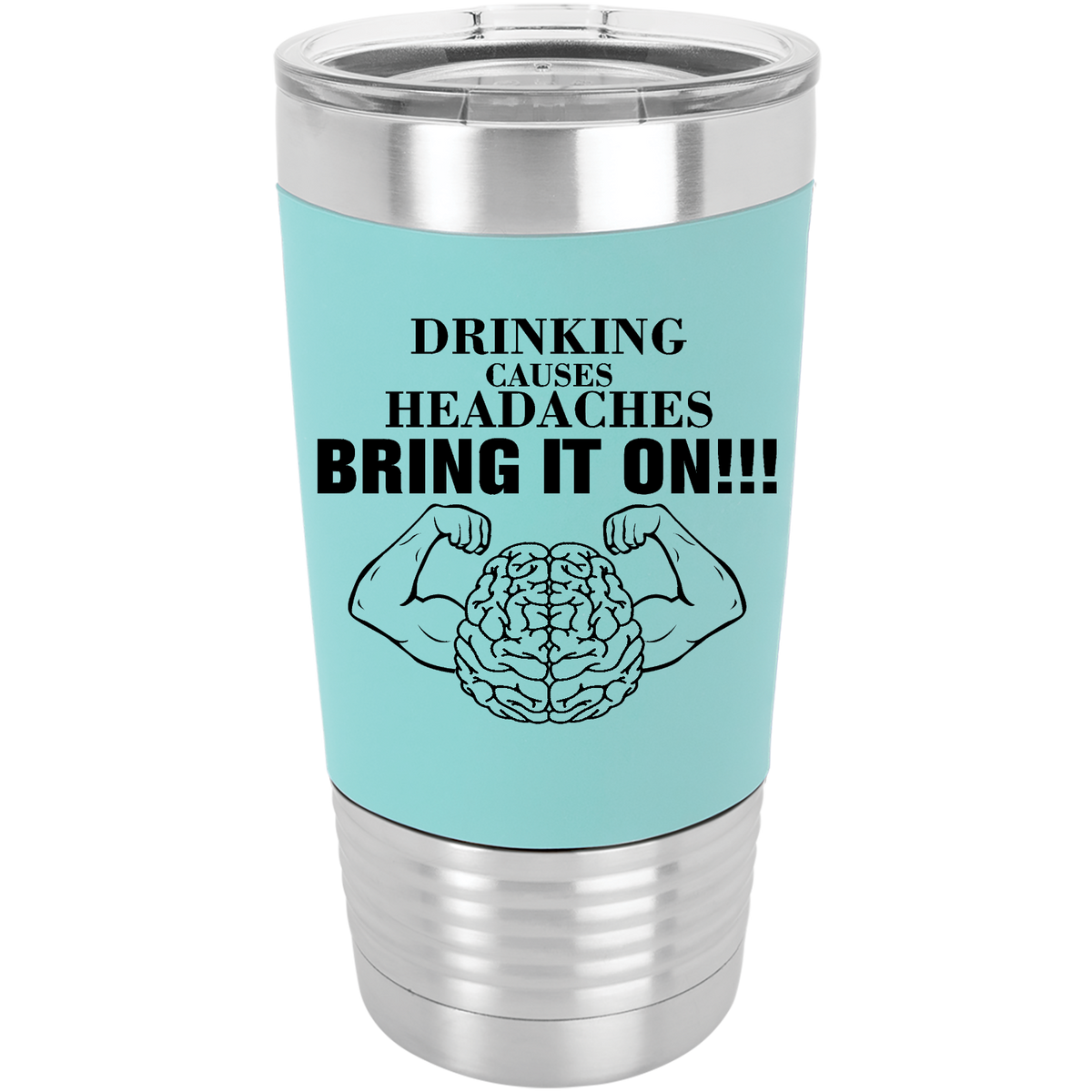 Drinking causes headaches, bring it on!!! - 20oz. Silicone Grip Tumber with Clear Lid