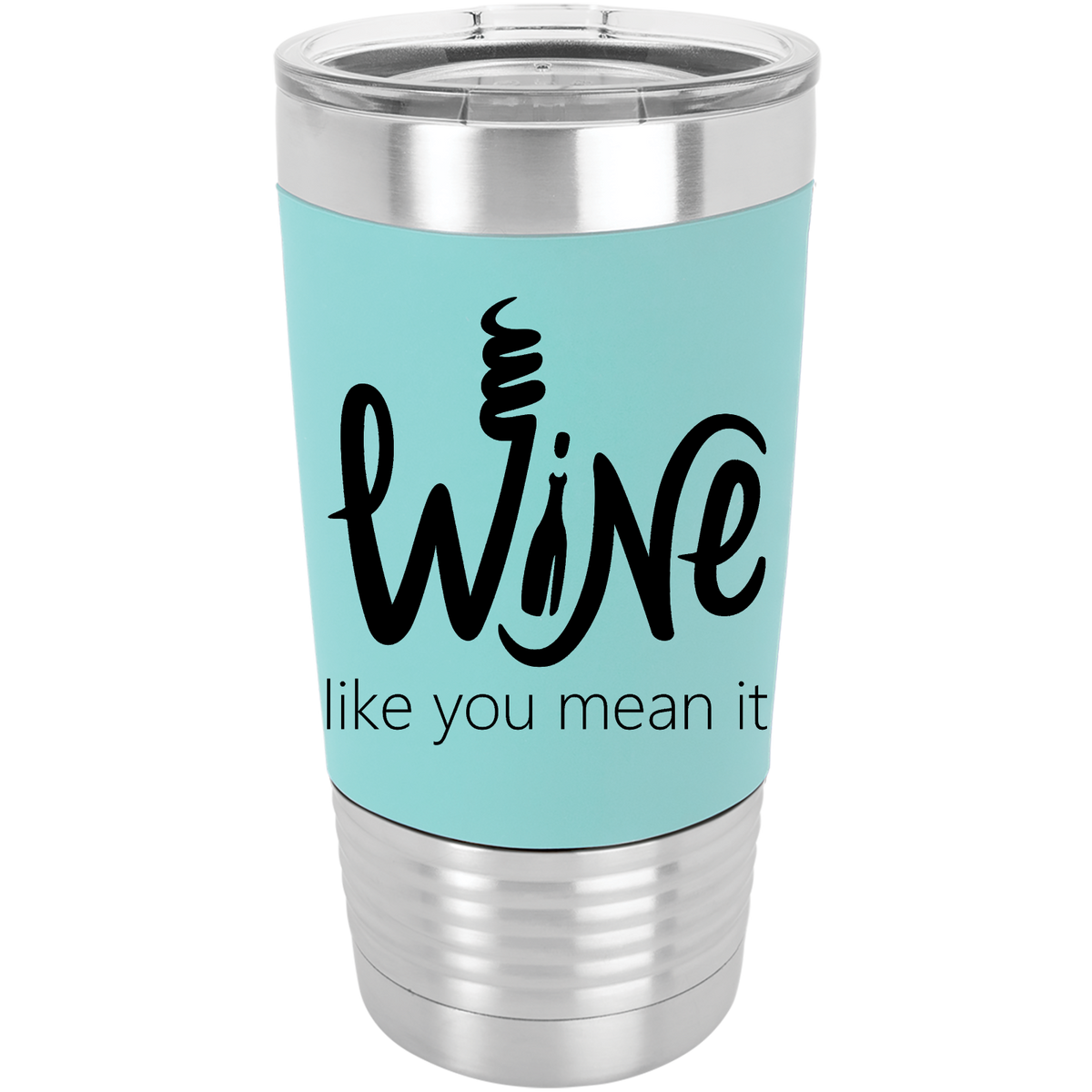 Wine like you mean it - 20oz. Silicone Grip Tumber with Clear Lid