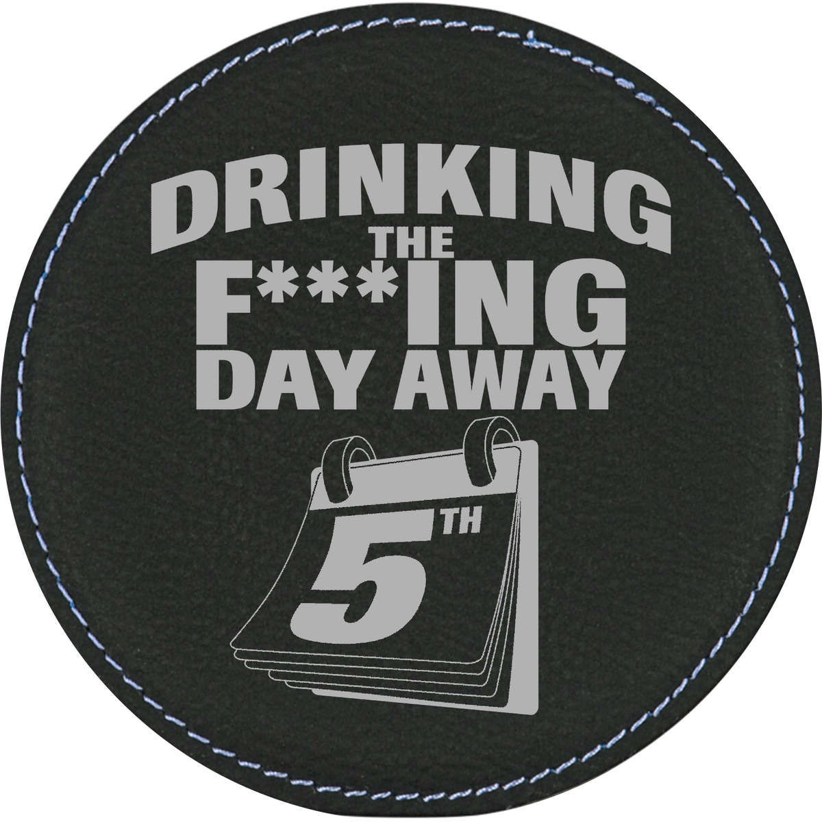 Drinking the F..ing day away - Leatherette Round Coasters (Set of 6)