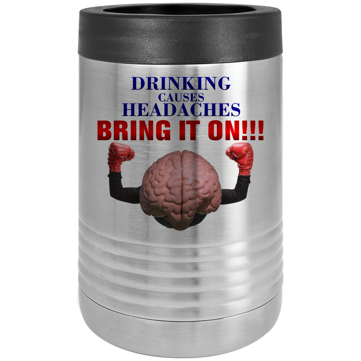 Drinking causes headaches, bring it on!!! - Beverage Holder