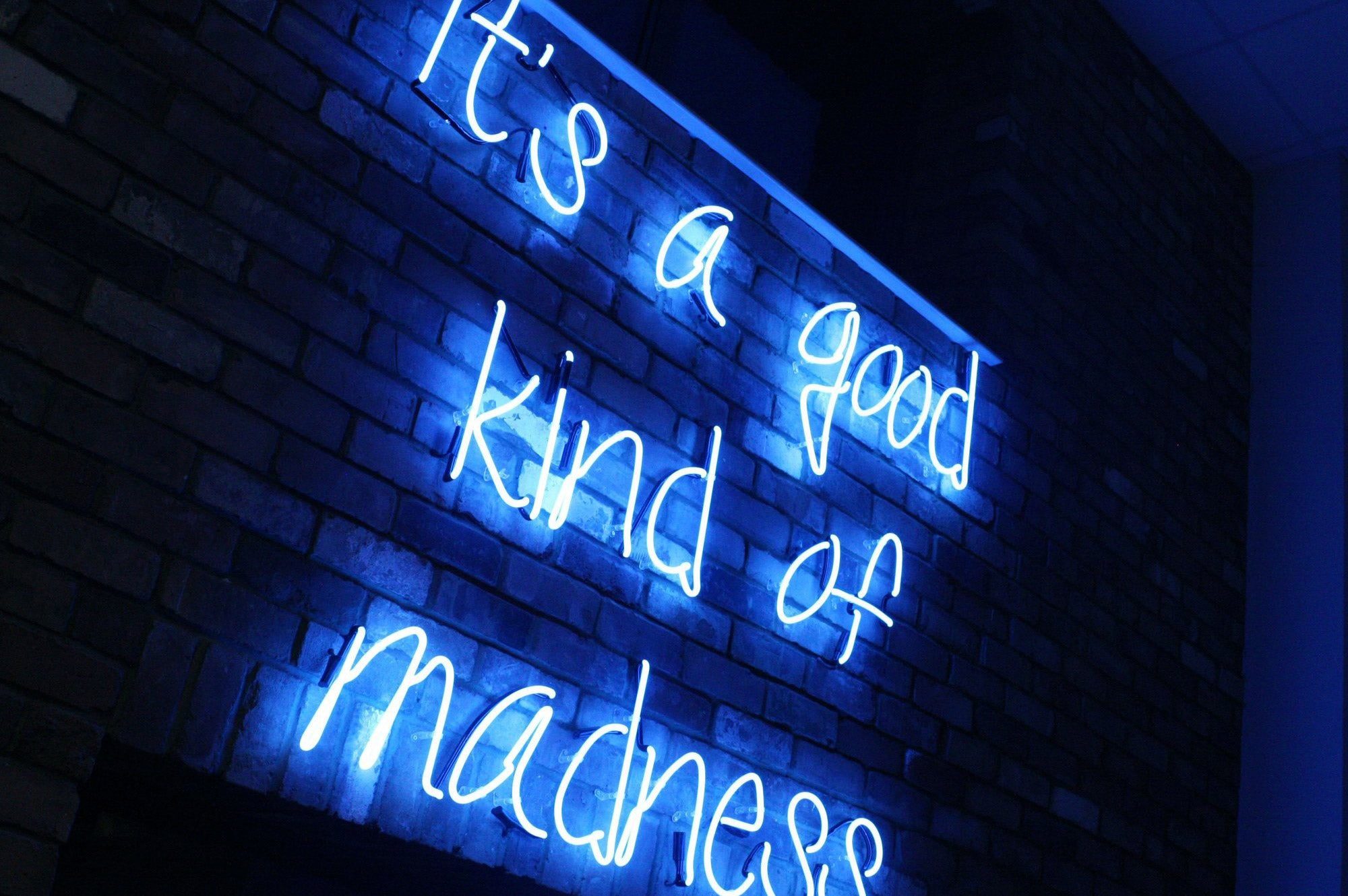 It Is A Good Kind Of Madness