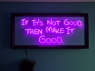 If it's not good then make it good