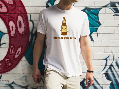 Alcohol You Later Cotton T- Shirt