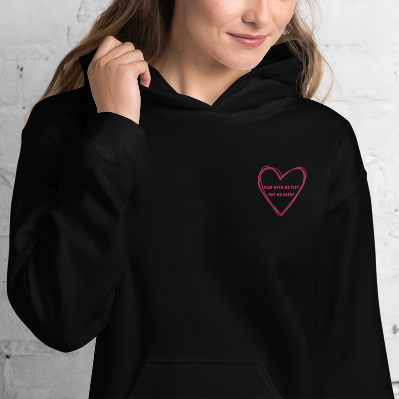 Play With My Clit Not My Heart Hoodie