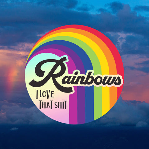 Rainbows, I love that shit – Holographic Sticker