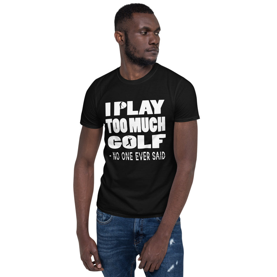 Vick Golf -  I Play Too Much Golf – No One Ever Said | Funny Graphic Golf Shirts - vickgolf.com
