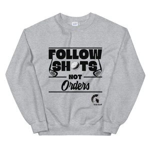 Follow Shots Not Orders | Entrepreneur Golf Gift | Funny Unisex Crew Neck Sweatshirt | Vick Golf - vickgolf.com