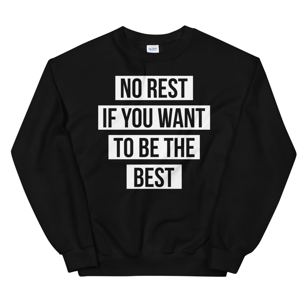 "UNISEX ""NO REST IF YOU WANT TO BE THE BEST"" SWEATSHIRT"