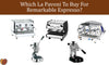 Which La Pavoni To Buy For Remarkable Espresso