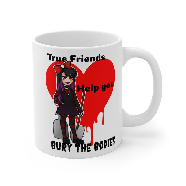 True Friends Help you Bury the Bodies Mug