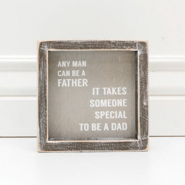 Any man can be a father, it takes someone special to be a dad sign