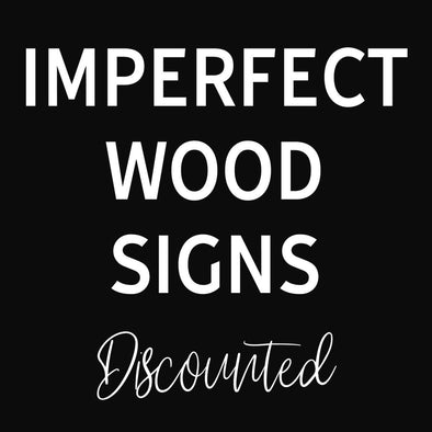 Wood Signs - Imperfect