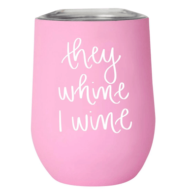 Pink Wine Tumbler, Funny Mom Wine Glass, They Whine I Wine