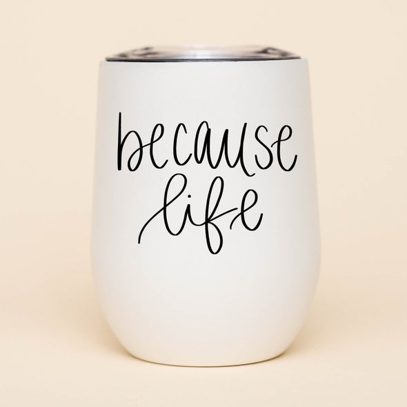 Because Life Wine Tumbler